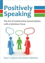 Positively Speaking The Art of Constructive Conversations with a Solutions Focus