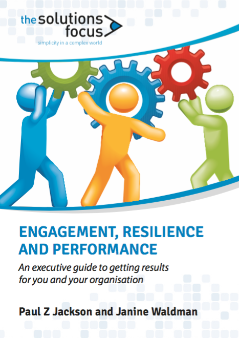 Engagement, Resilience and Performance: An Executive Guide The Solutions Focus